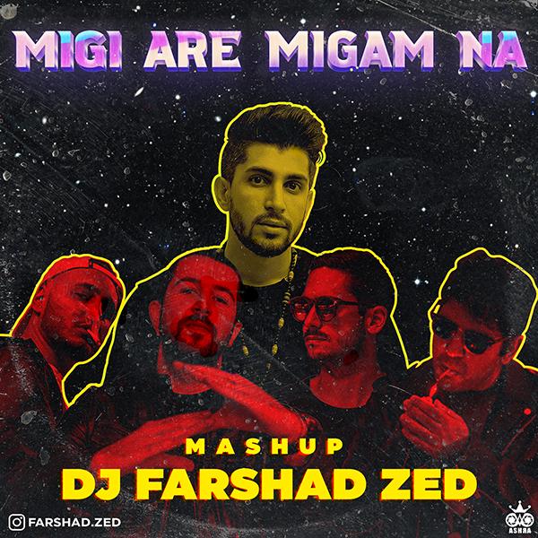 Dj Farshad Zed (Mashup) – Migi Are Migam Na
