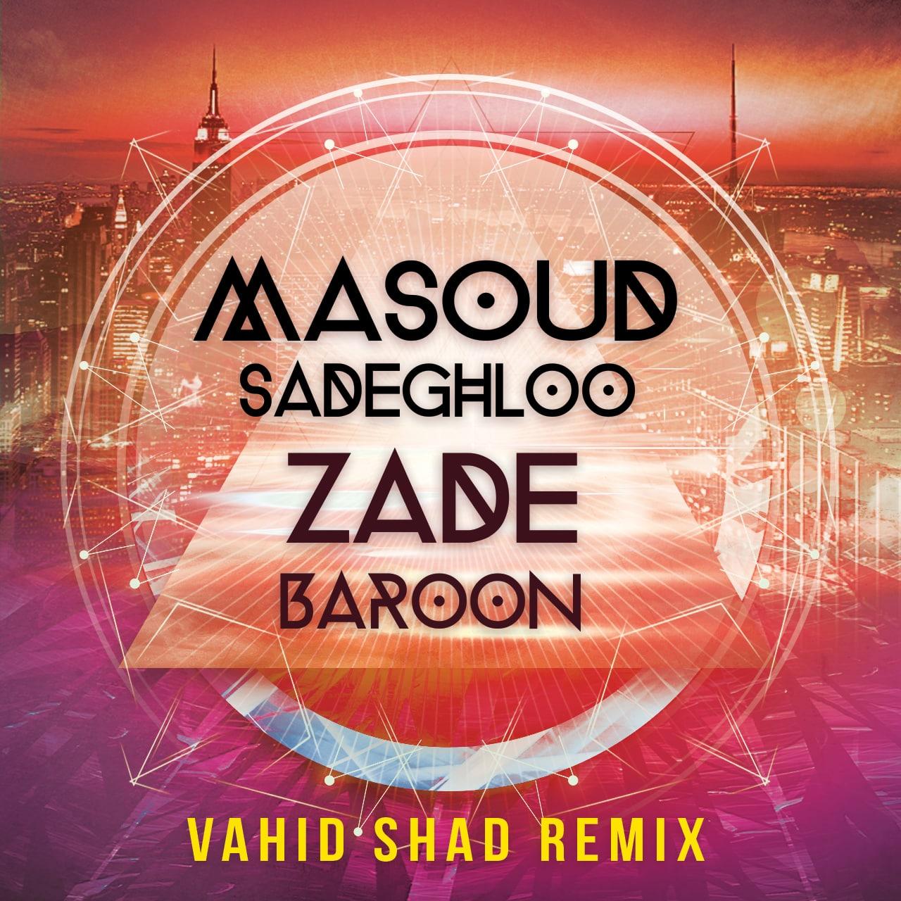 Masoud Sadeghloo - Zade Baroon (Vahid Shad Remix)