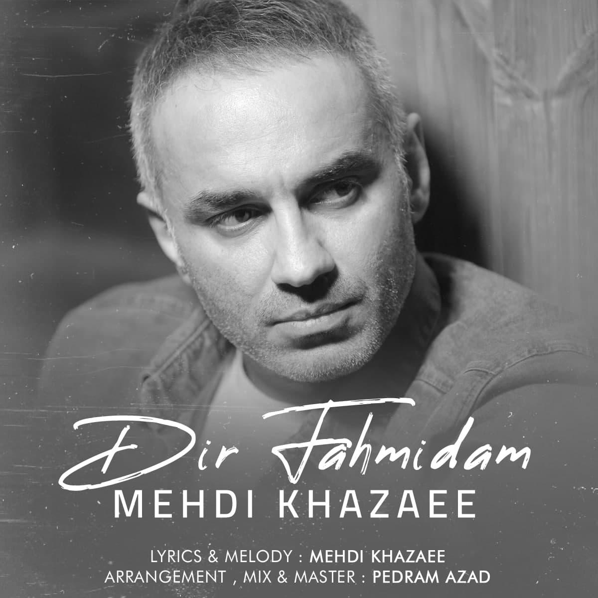 Mehdi Khazaee – Dir Fahmidam