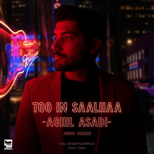 Aghil Asadi – Too In Saalhaa